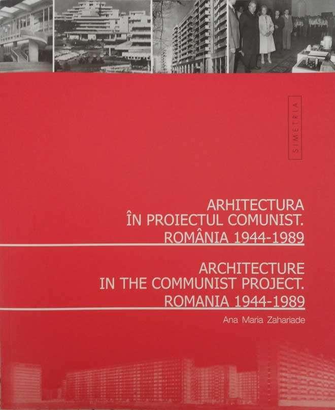 Arhitectura în proiectul comunist. România 1944-1989